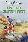 Five Go Gluten-Free (Enid Blyton for Grown Ups)