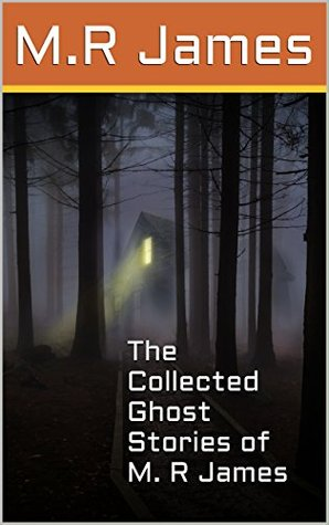 The Collected Ghost Stories of M. R James