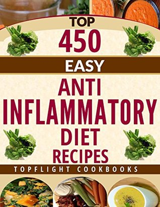 ANTI INFLAMMATORY DIET: Top 450 Easy Anti Inflammatory Diet Recipes to Fight Inflammation