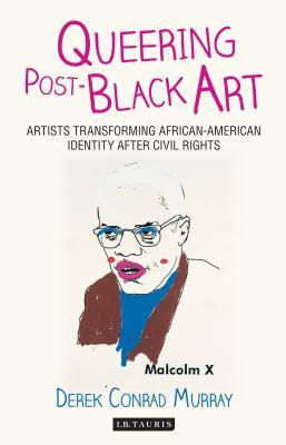 Queering Post-Black Art: Artists Transforming African-American Identity After Civil Rights