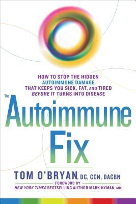 How to Stop the Hidden Autoimmune Damage That Keeps You Sick, Fat, and Tired Before It Turns Into Disease  - Tom O'Bryan