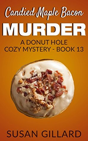 Candied Maple Bacon Murder(Donut Hole Mystery 13)