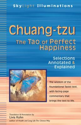 Chuang-Tzu: The Tao of Perfect Happiness--Selections Annotated & Explained
