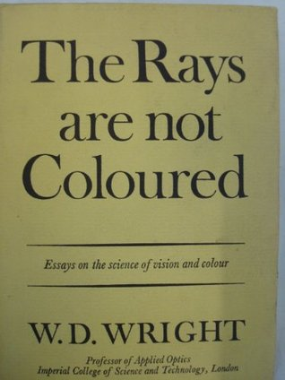 The Rays Are Not Coloured: Essays On The Science Of Vision And Colour