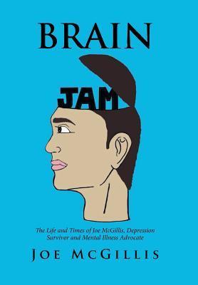 Brain Jam: The Life and Times of Joe McGillis, Depression Survivor and Mental Illness Advocate