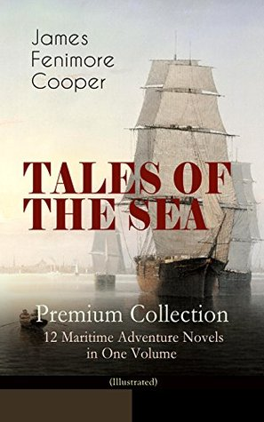 TALES OF THE SEA - Premium Collection: 12 Maritime Adventure Novels in One Volume (Illustrated): Including the Biography of the Author and His Personal Experiences as a Seaman