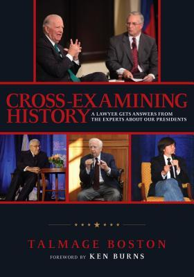 Cross-Examining History: A Lawyer Gets Answers from the Experts about Our Presidents