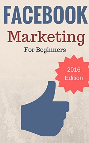 Facebook Marketing: Facebook Marketing Strategies To Dominate In 2016 (Facebook Marketing For Beginners)