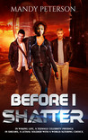Before I Shatter by Mandy  Peterson