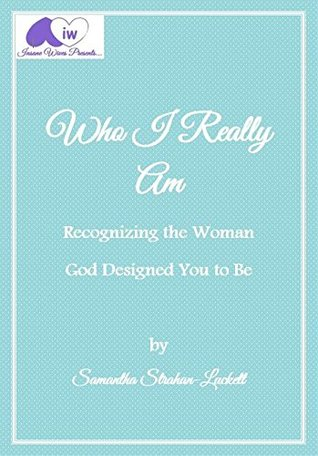 Who I Really Am: Recognizing the Woman God Has Called You to Be