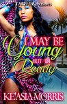 I May Be Young But I'm Ready by Ke'asia Morris