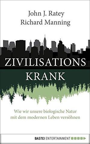 Zivilisationskrank: Wie wir unsere biologische Natur mit dem modernen Leben versöhnen
