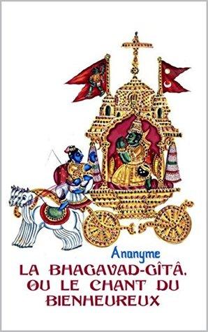 La Bhagavad-Gîtâ (Illustré): Le Chant du Bienheureux