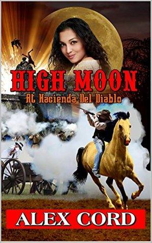 high-moon-at-hacienda-del-diablo-the-hacienda-del-diablo-western-series-book-1
