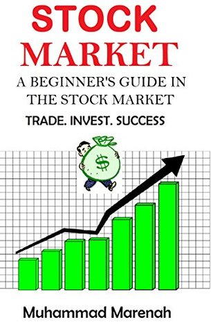 STOCK MARKET: THE BEGINNER'S GUIDE TO THE STOCK MARKET. Trade. Invest. and succes