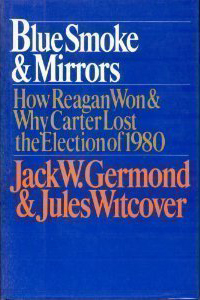 Blue Smoke and Mirrors: How Reagan Won and Why Carter Lost the Election of 1980