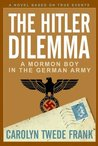 The Hitler Dilemma: A Mormon Boy in the German Army