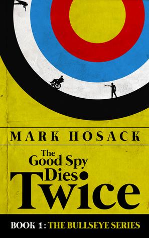 The Good Spy Dies Twice (The Bullseye, #1)
