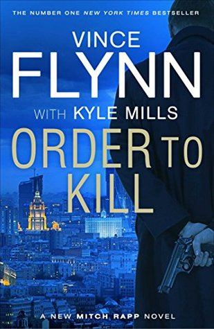 Order to Kill : Vince Flynn with Kyle Mills