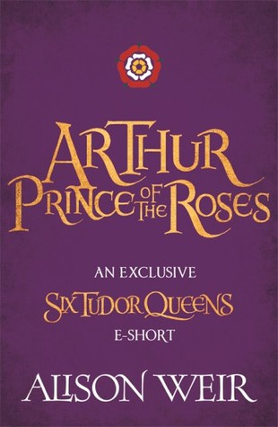 Arthur: Prince of the Roses (Six Tudor Queens #0.5)