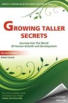 Growing Taller Secrets: Journey Into The World Of Human Growth And Development, Or How To Grow Taller Naturally And Safely. Second Edition