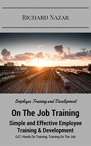 On The Job Training: Simple and Effective Employee Training & Development: