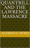 Quantrill and the Lawrence Massacre