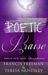 Poetic Praise: Words of Faith, Wisdom, Love and Healing