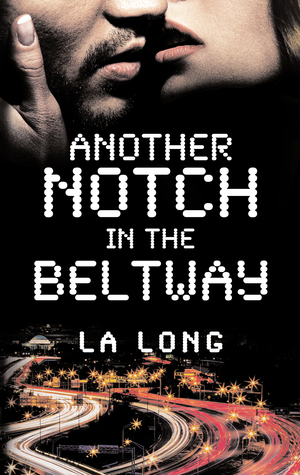 Another Notch in the Beltway by L.A. Long
