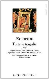Tutte le tragedie 2. Ifigenia Taurica, Ione, Le Fenicie, Oreste, Ifigenia in Aulide, Le Baccanti, Reso, Il Ciclope