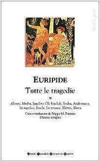 Tutte le tragedie 1. Alcesti, Medea, Ippolito, Gli Eraclidi, Ecuba, Andromaca, Le Supplici, Eracle, Le Troiane, Elettra, Elena