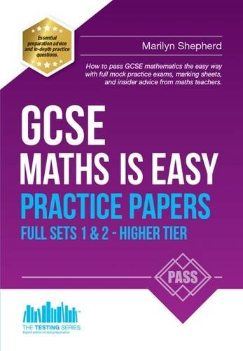 GCSE Maths is Easy: PRACTICE PAPERS - HIGHER Sets 1 & 2. Similar to the ACTUAL TESTS, 100s of sample Questions and Answers - Achieve 100% (Revision Series) (Revision Guide Series)