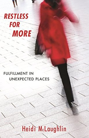 Restless for More: Fulfillment in Unexpected Places