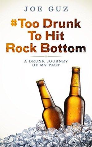 # Too Drunk To Hit Rock Bottom: A Drunk Journey Of My Past - por Richard Peters MOBI TORRENT