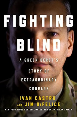 Fighting Blind: A Green Beret's Story of Extraordinary Courage