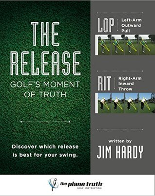 The Release: Golf's Moment of Truth by Jim Hardy