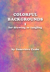 Colorful Backgrounds 1: For Drawing or Tangling