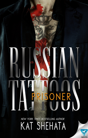 Russian Tattoos Prisoner (Russian Tattoos, #2) by Kat Shehata