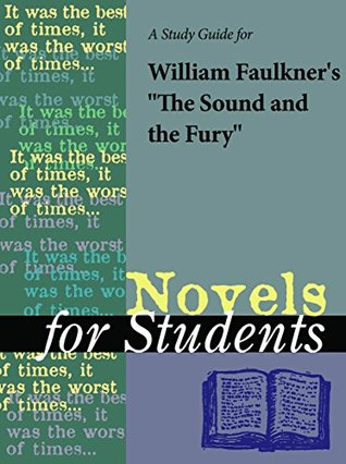 """A Study Guide for William Faulkner's """"The Sound and the Fury"""" (Novels for Students)"""