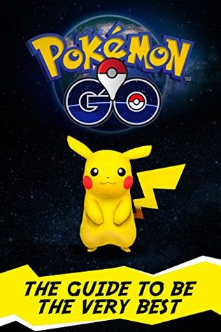 Pokemon Go: Guide Book - Be The Very Best: