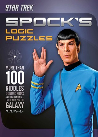Spock's Logic Puzzles: More Than 100 Riddles, Conundrums and Observations from Across the Galaxy