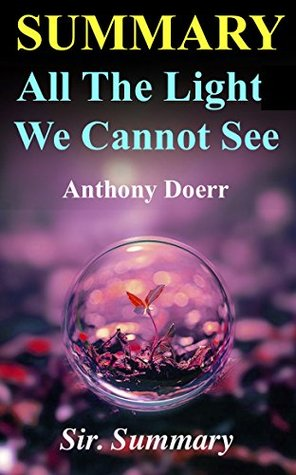 Summary All The Light We Cannot See Novel By Anthony Doerr By Sir
