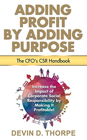Adding Profit by Adding Purpose: The CFO's CSR Handbook