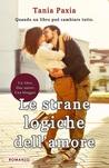 Le strane logiche dell'amore by Tania Paxia