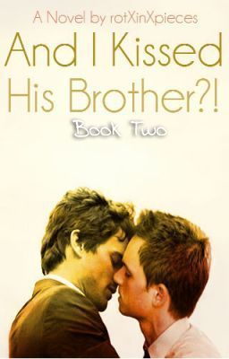 And I kissed His Brother (I Kissed A Boy, #2)