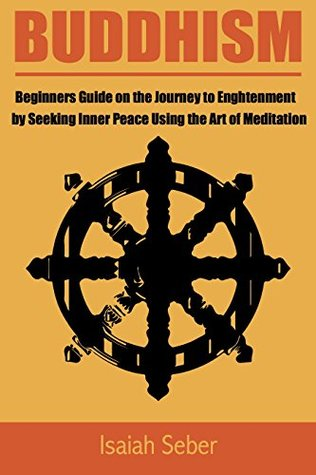 Buddhism Beginners Guide On The Journey To Enlightenment By Seeking