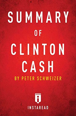 Summary of Clinton Cash: by Peter Schweizer | Includes Analysis