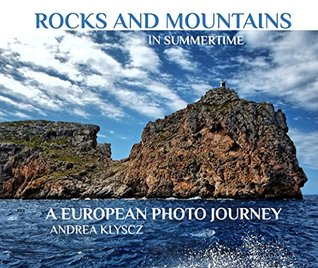 ROCKS AND MOUNTAINS IN SUMMERTIME: A EUROPEAN PHOTO JOURNEY: FREE DIGITAL PHOTOGRAPHY E-BOOK FOR DOWNLOAD (Free book series edition 1)