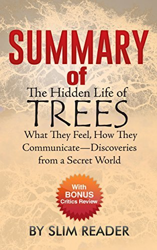 Summary Of The Hidden Life of Trees: What They Feel, How They Communicate-Discoveries from a Secret World with BONUS Critics Review