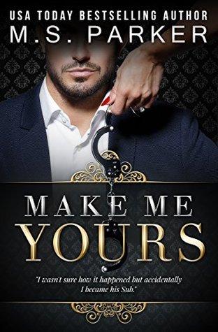Make Me Yours (Billionaire's Sub, #2) by M.S. Parker